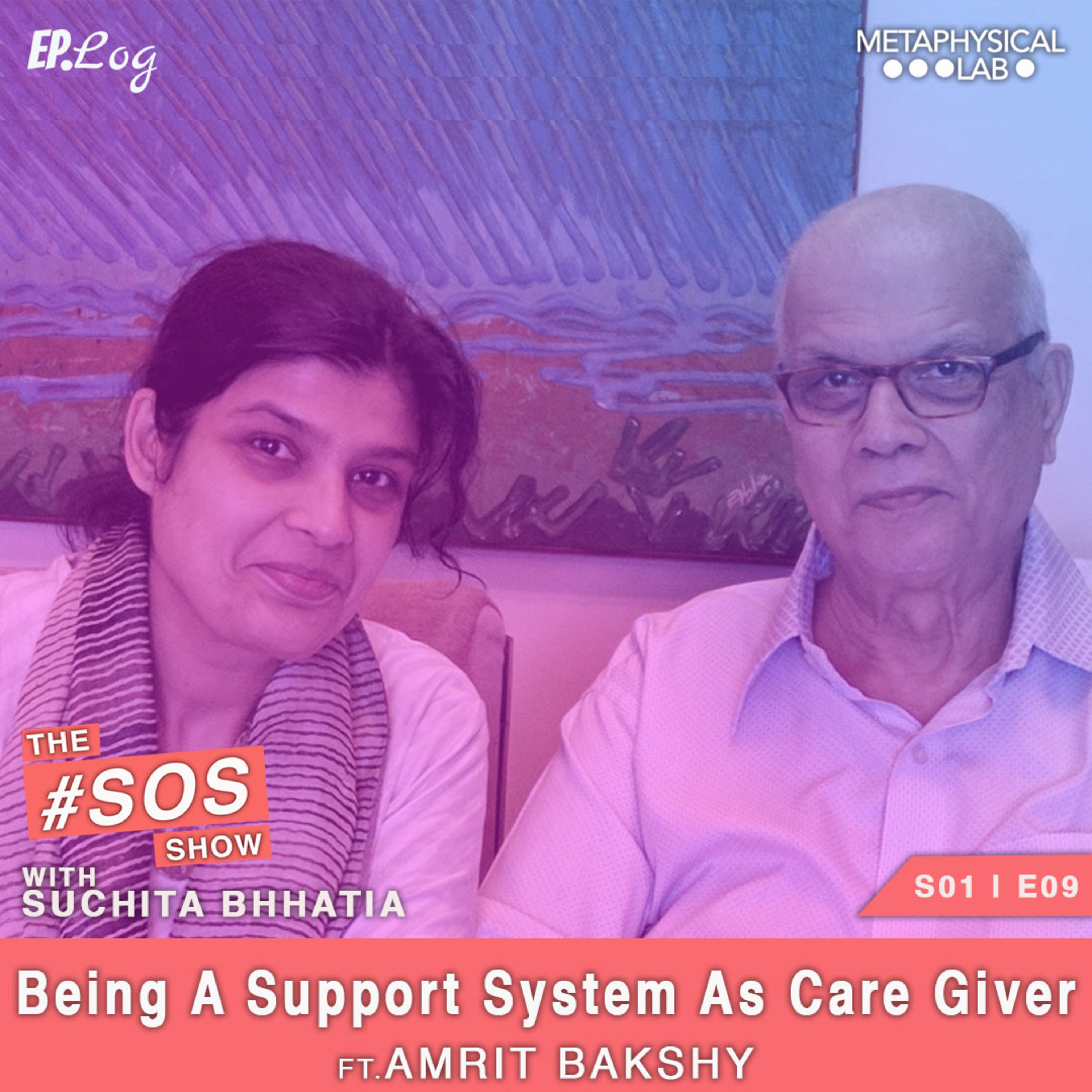 Ep.9 Being a Support System As Care Giver ft. Amrit Bakshy