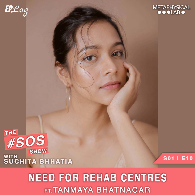 Ep.10 Need For Rehab Centres For Mental Health ft. Tanmaya Bhatnagar