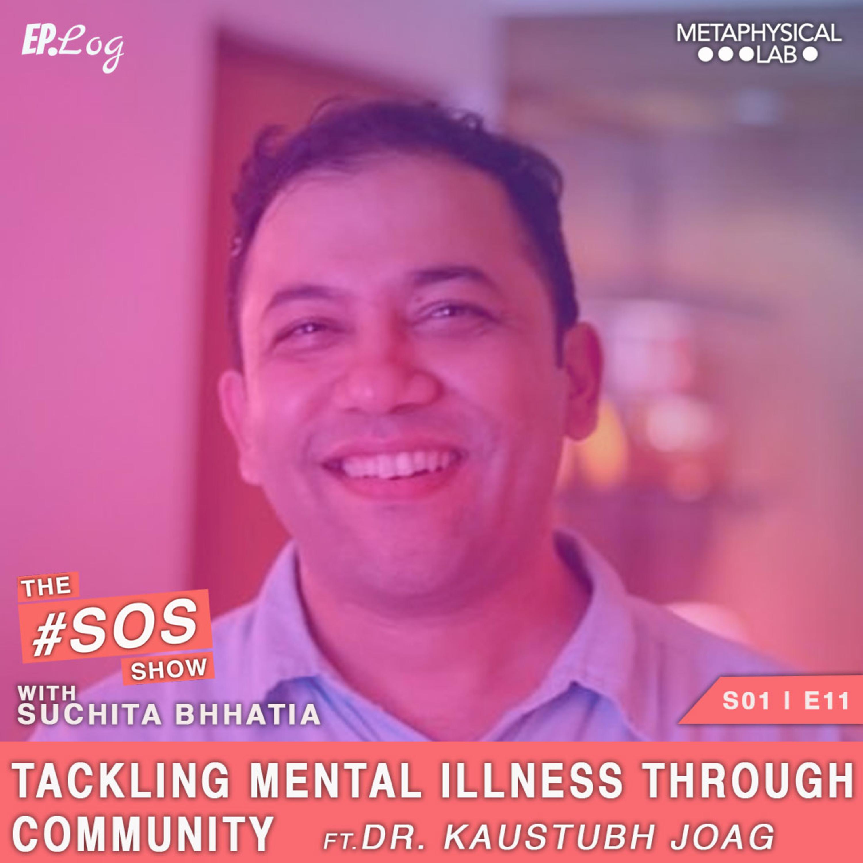 Ep.11 Tackling Mental Illness Through Community ft. Dr Kaustubh Joag, Psychiatrist
