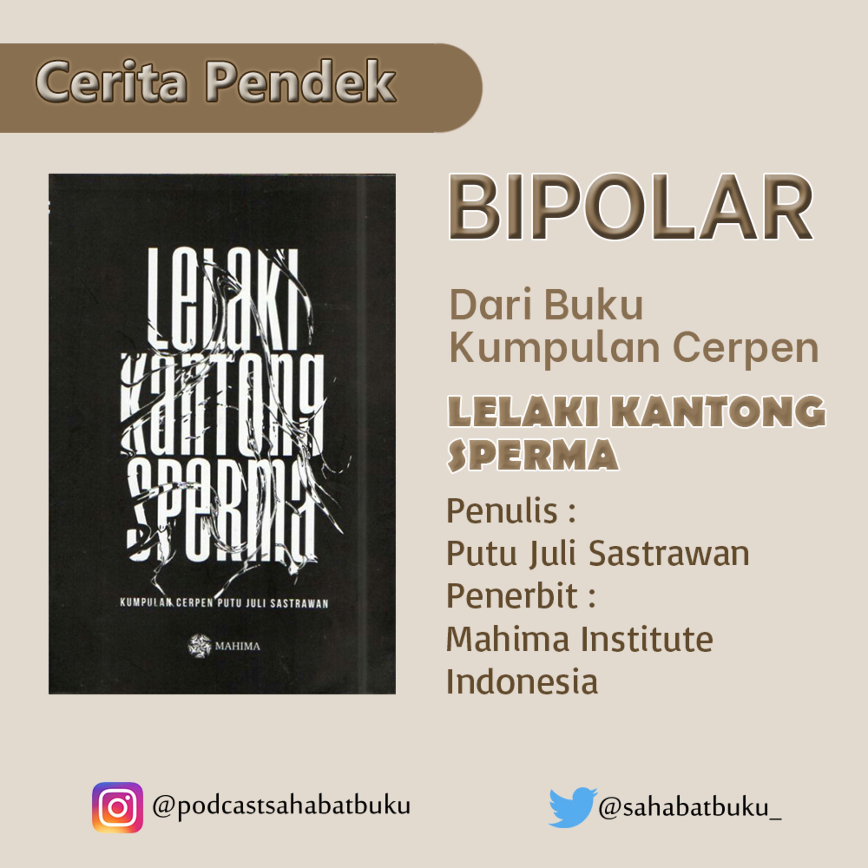 "(Cerita Pendek) Bipolar - (Kumpulan Cerpen ""Lelaki Kantong Sperma"") - Putu Juli Sastrawan #106"