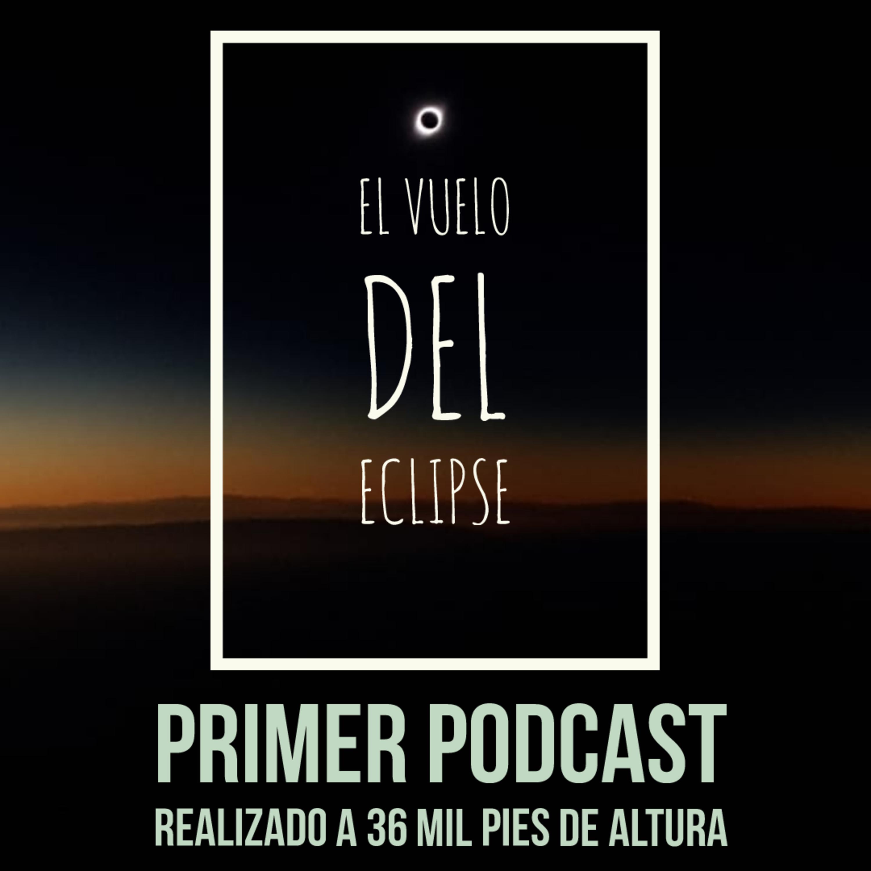 Episodio # 2 El vuelo del Eclipse . El primer Podcast realizado a 36 mil pies de altura.
