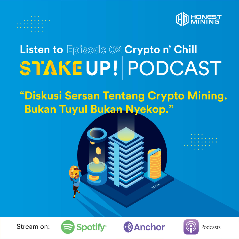 STAKE UP PODCAST!    Episode #2 - Diskusi Sersan Tentang Crypto Mining. Bukan Tuyul Bukan Nyekop.