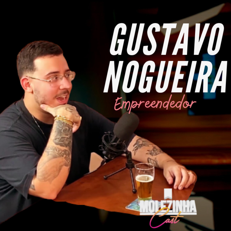 GUSTAVO NOGUEIRA | MolezinhaCast #2