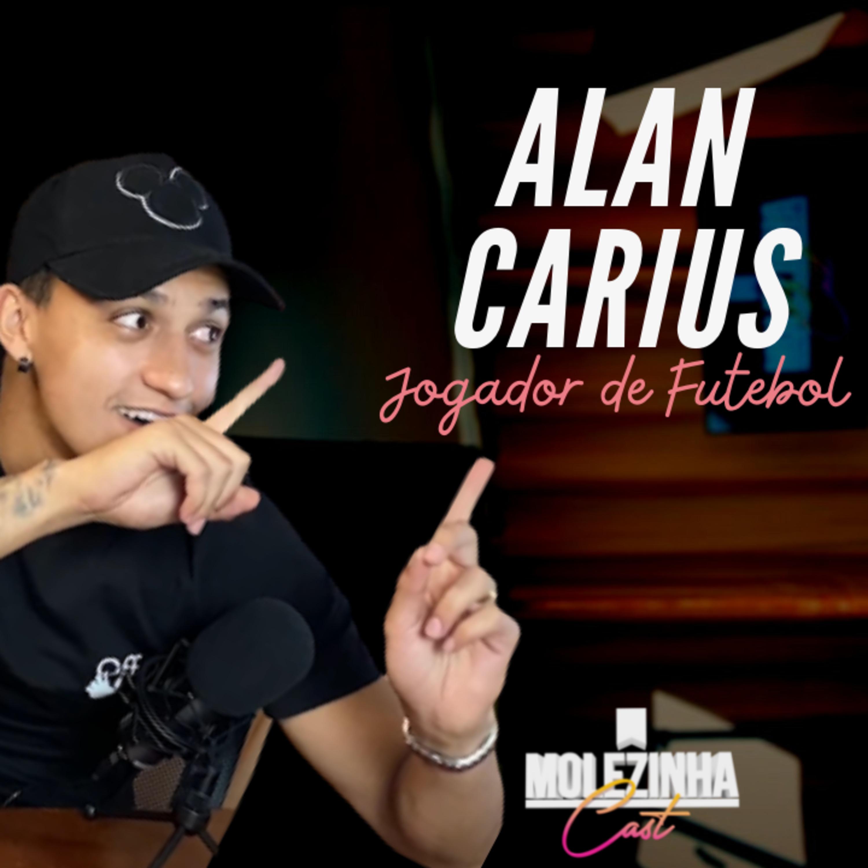 ALAN CARIUS | MolezinhaCast #06