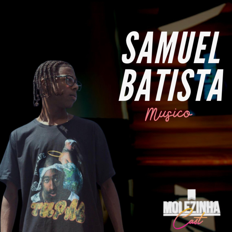 SAMUEL BATISTA | MolezinhaCast #15