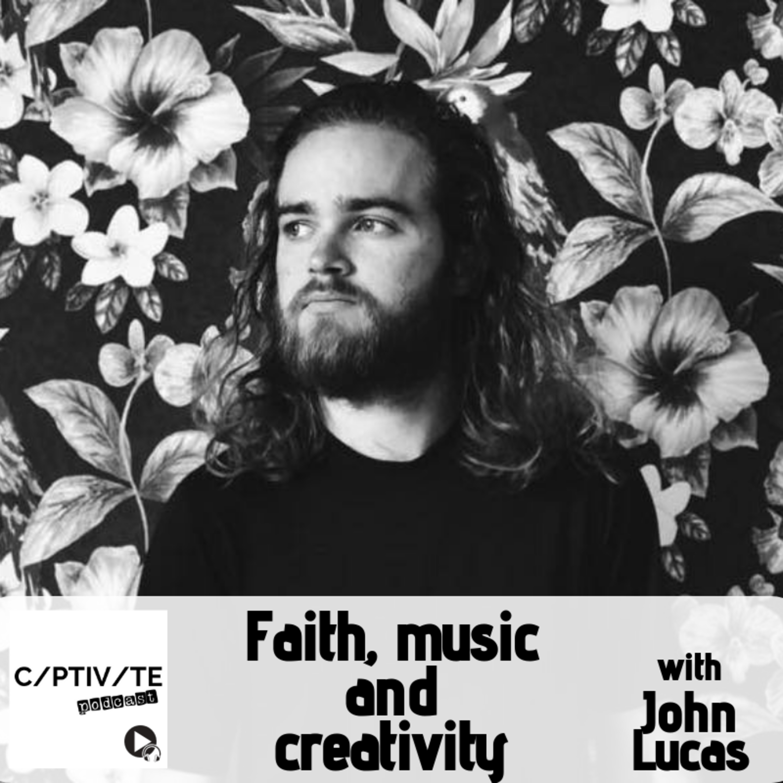 CP 10: John Lucas - Faith, music and creativity