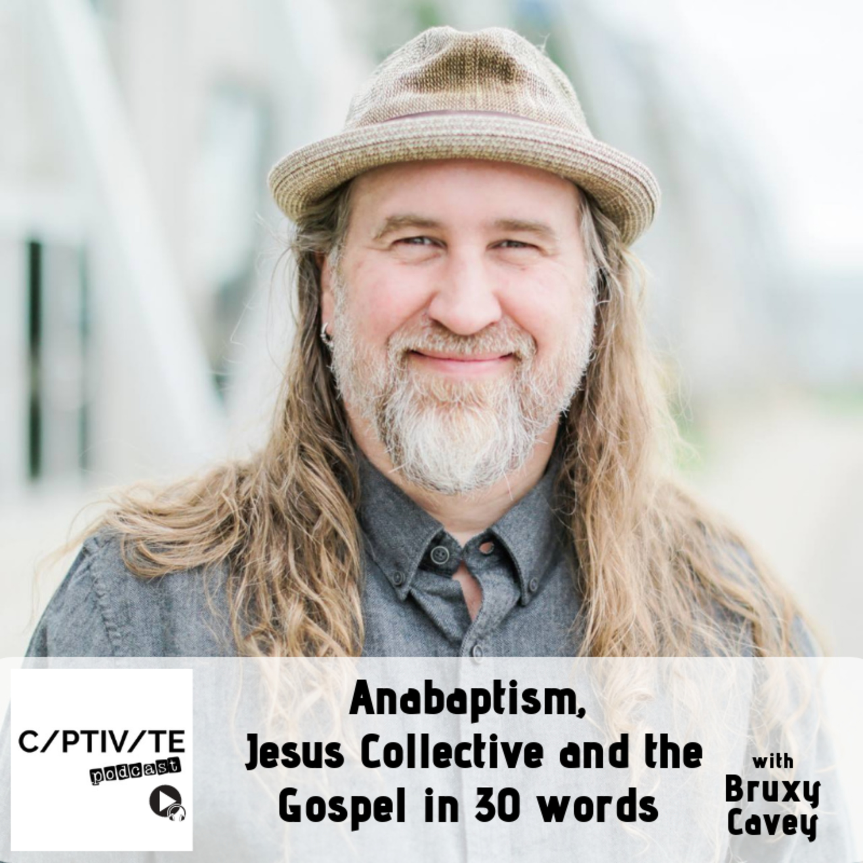 CP 12: Bruxy Cavey - Anabaptism, Jesus Collective and the Gospel in 30 words