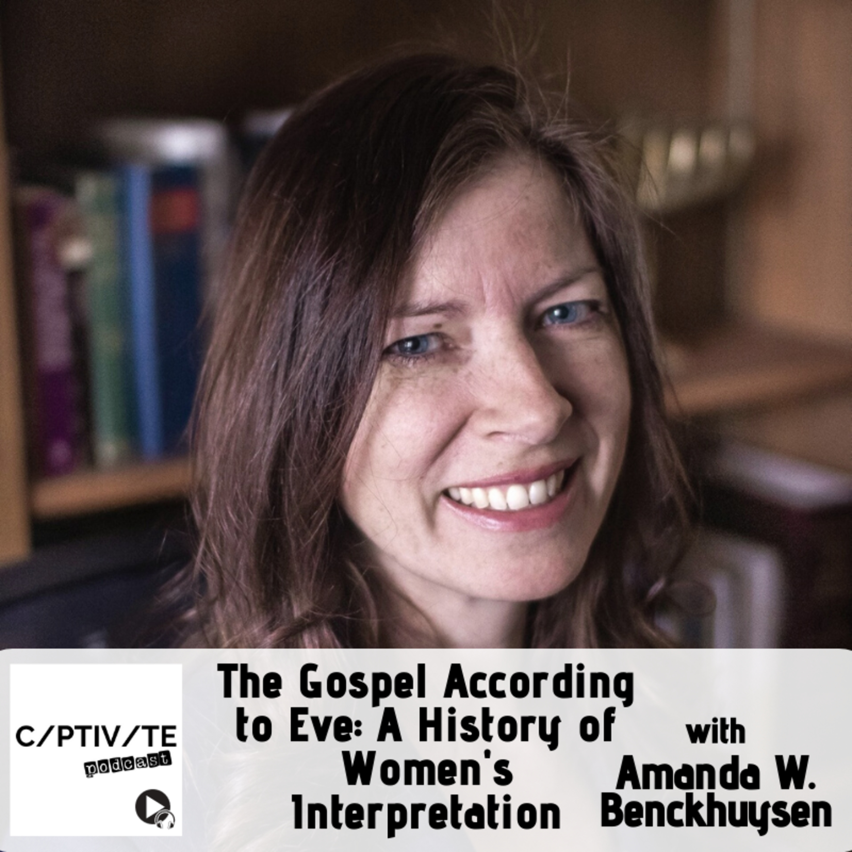 Amanda W. Benckhuysen - The Gospel According to Eve: A History of Women's Interpretation