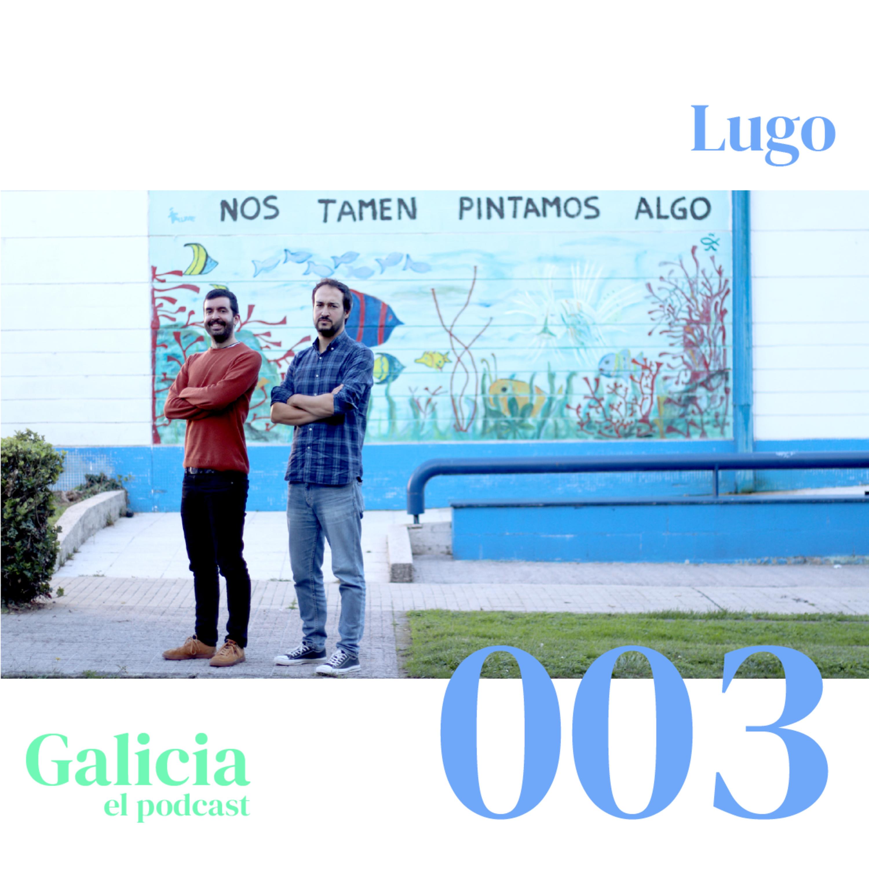 GALICIA EL PODCAST x003 | LUGO