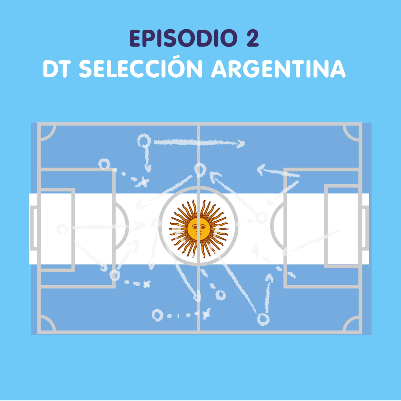 Episodio 2 - DT Selección Argentina ??