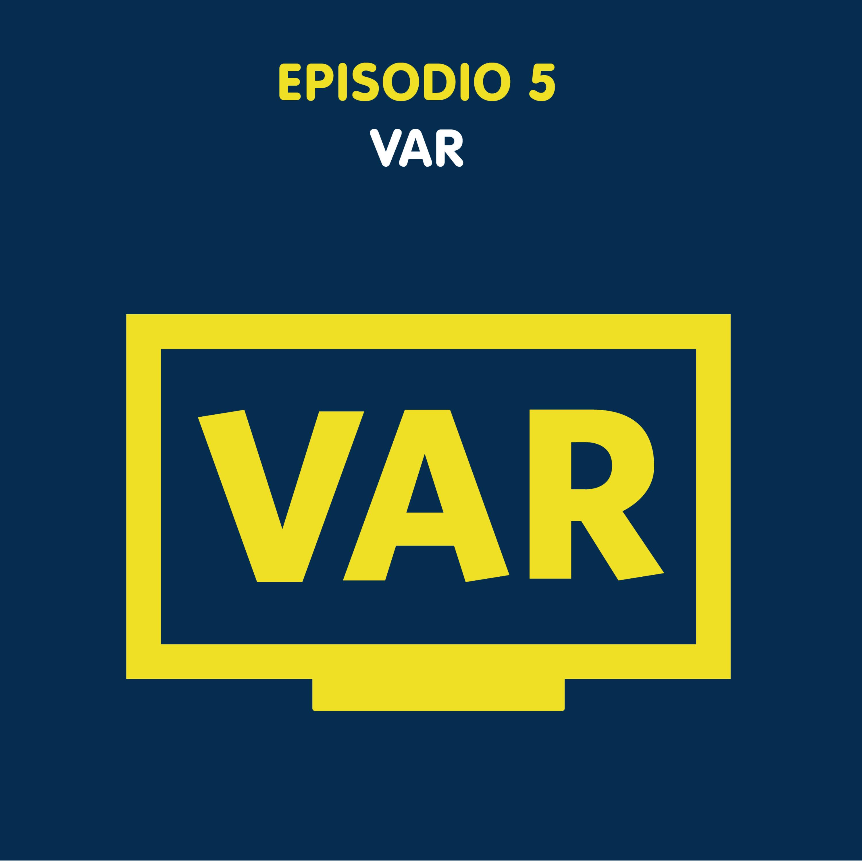 Episodio 5 - El VAR ?