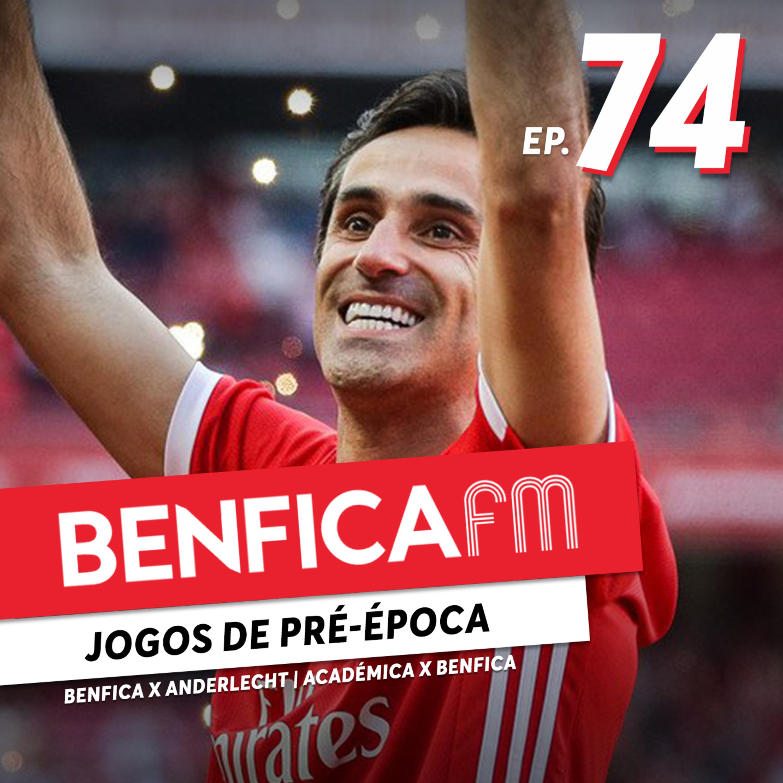 #74 - Benfica FM | Jogos de pré-época e análise dos reforços
