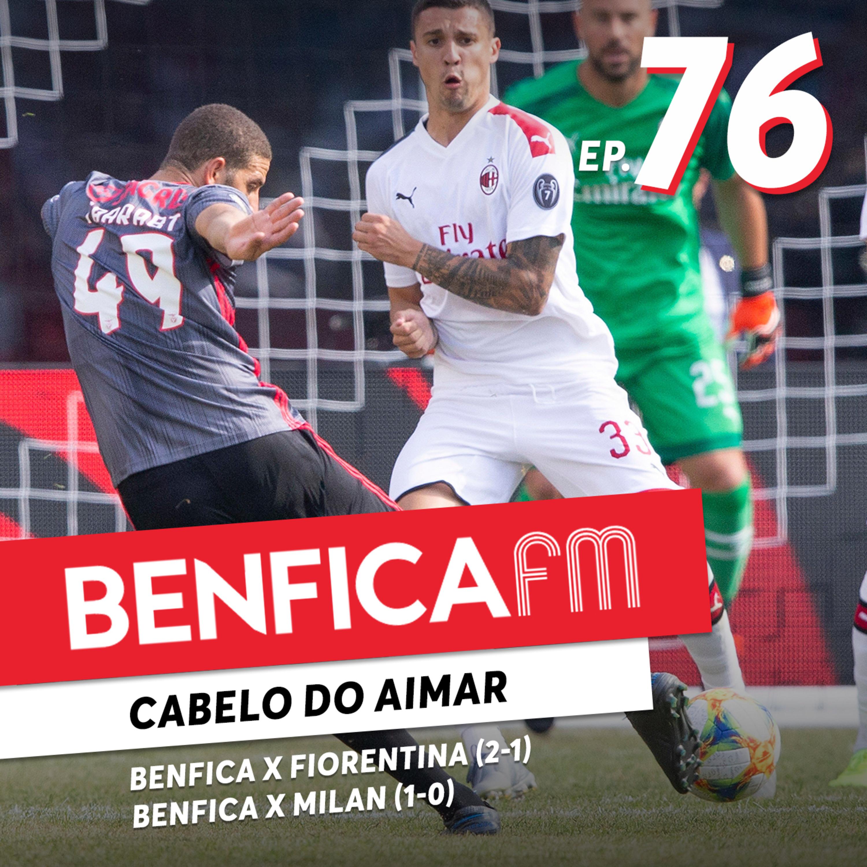 #76 - Benfica FM | Benfica x Fiorentina e Milan (2-1 e 1-0), Cabelo do Aimar