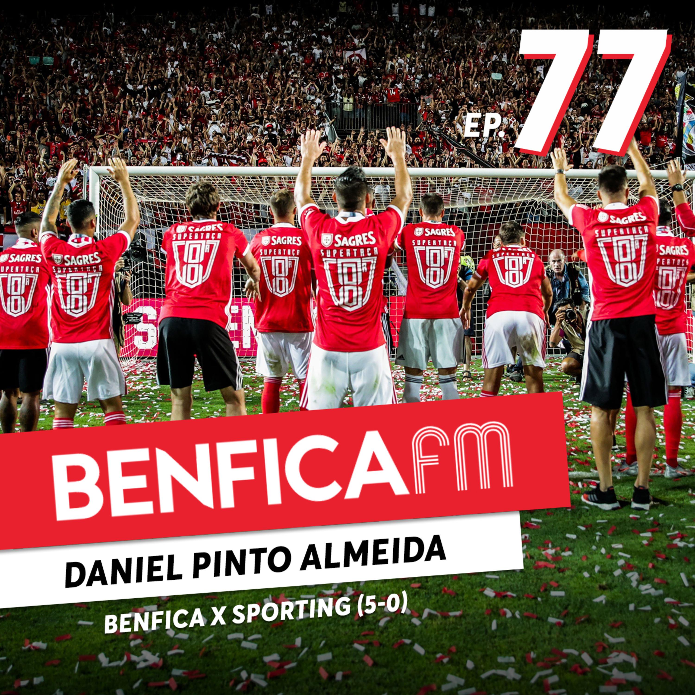 #77 - Benfica FM | Supertaça Benfica x Sporting (5-0), Daniel Pinto Almeida
