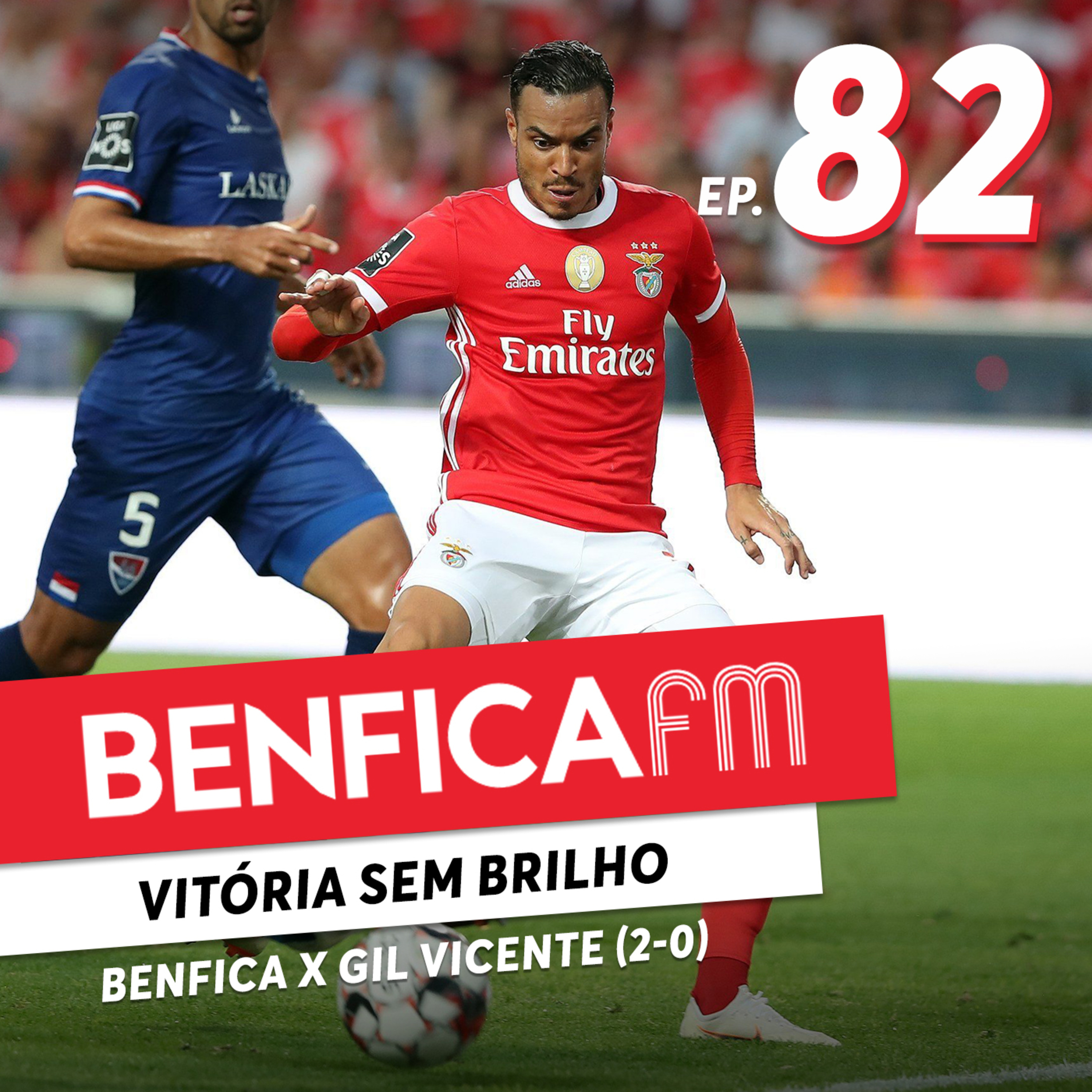 #82 - Benfica FM | Benfica x Gil Vicente (2-0)