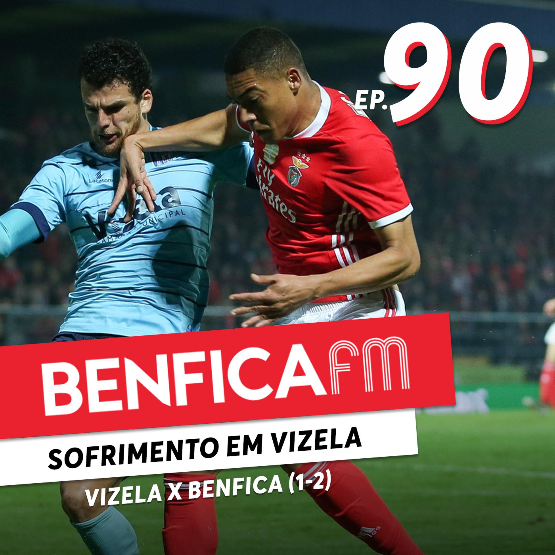 #90 - Benfica FM | Vizela x Benfica (1-2)