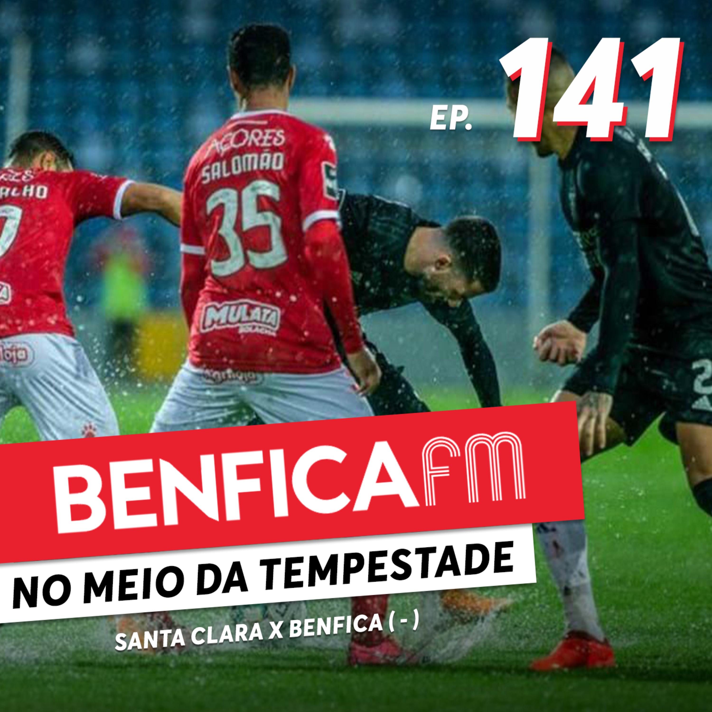 #141 - Benfica FM   Santa Clara x Benfica (1-1)