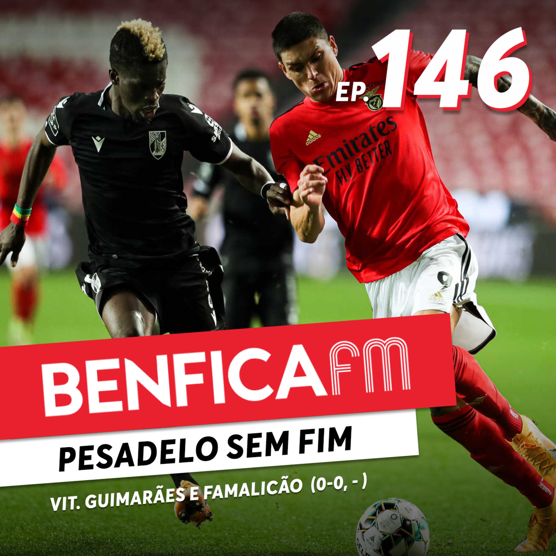 #146 - Benfica FM   Vit. Guimarães e Famalicão (0-0, 2-0)