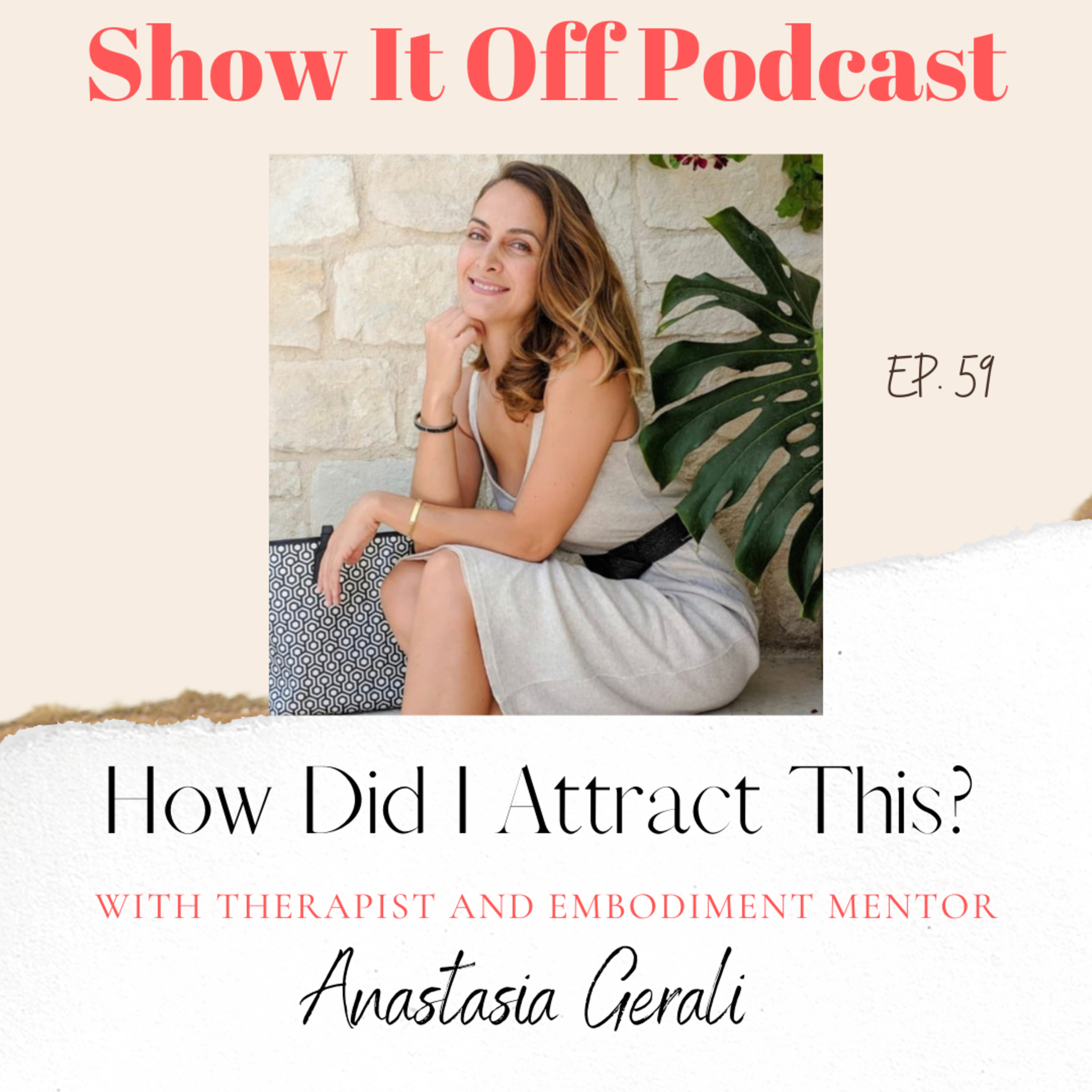 How Did I Attract This? With Therapist and Embodiment Mentor Anastasia Gerali