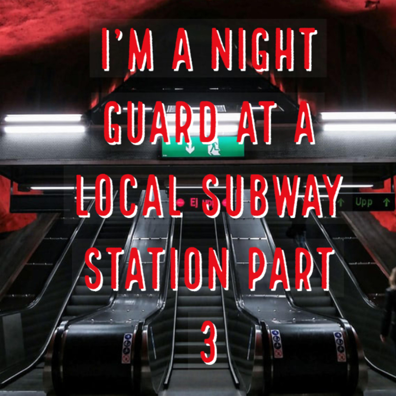 I'm a Night Guard At a Local Subway Station Part 3