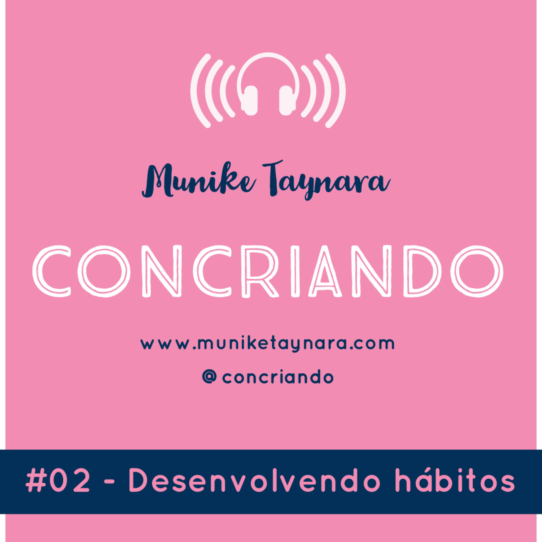 #2 - Desenvolvendo hábitos | Concriando - Munike Taynara