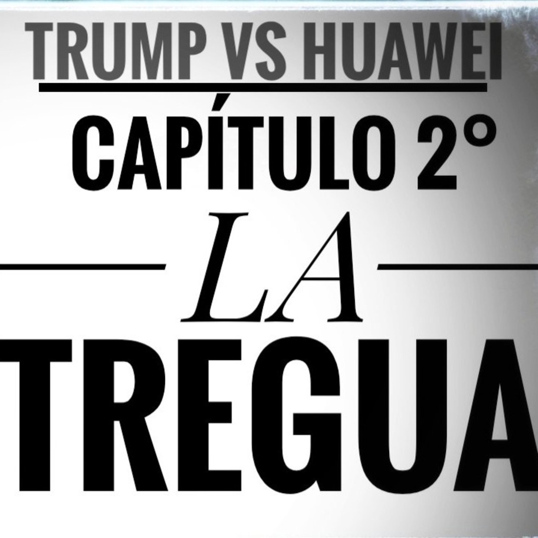 """Podcast #2: Guerra Trump VS Huawei: """"La tregua"""""""