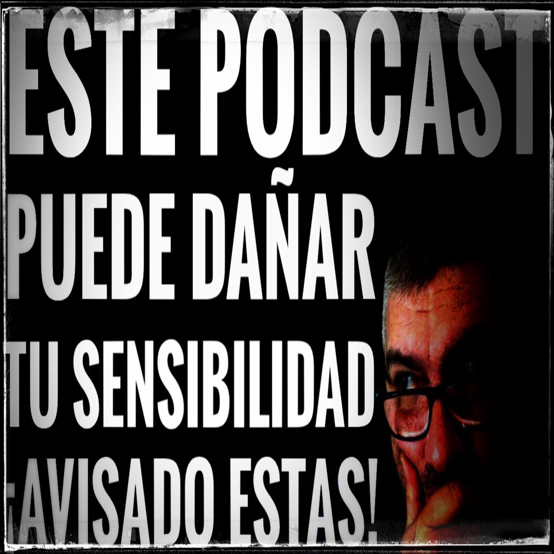 Podcast #4: Este audio puede dañar tu sensibilidad. ¡Avisado estás!