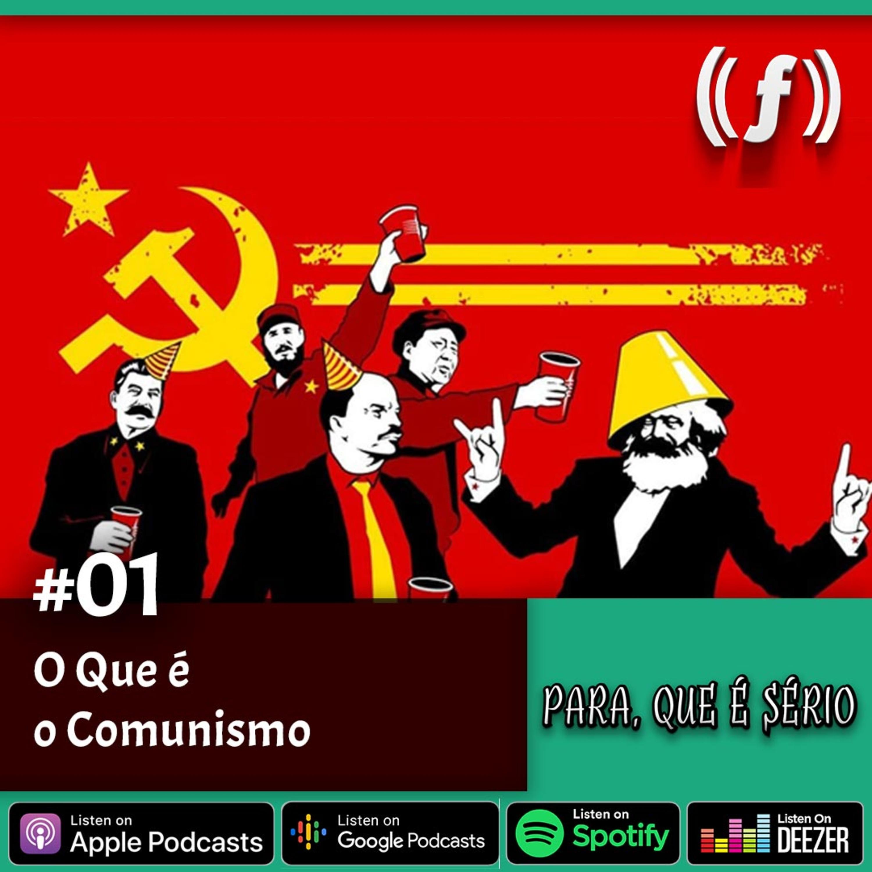 [PARA, QUE É SÉRIO] #01 - O que é o Comunismo