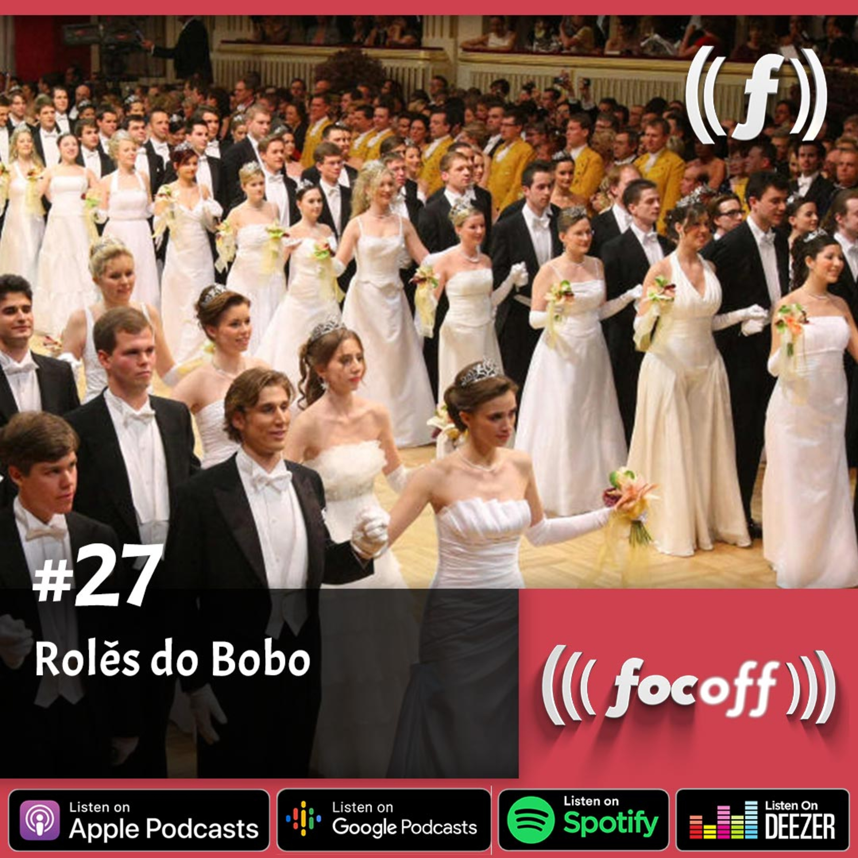 [SEMANAL] #27 - Rolês do Bobo