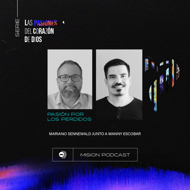 Pasión por los perdidos | Mariano Sennewald con Menny Escobar - MISION PODCAST