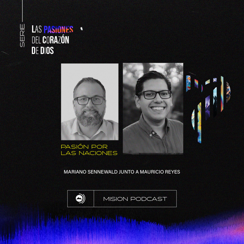 Pasión por las naciones | Mariano Sennewald con Mauricio Reyes - MISION PODCAST