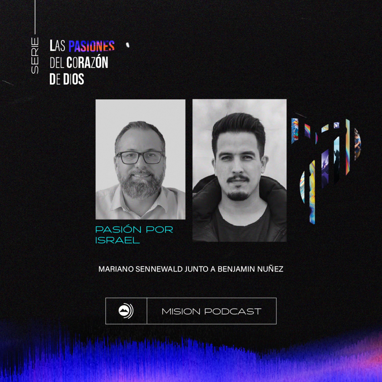 Pasión por Israel | Mariano Sennewald con Benjamin Nuñez - MISION PODCAST