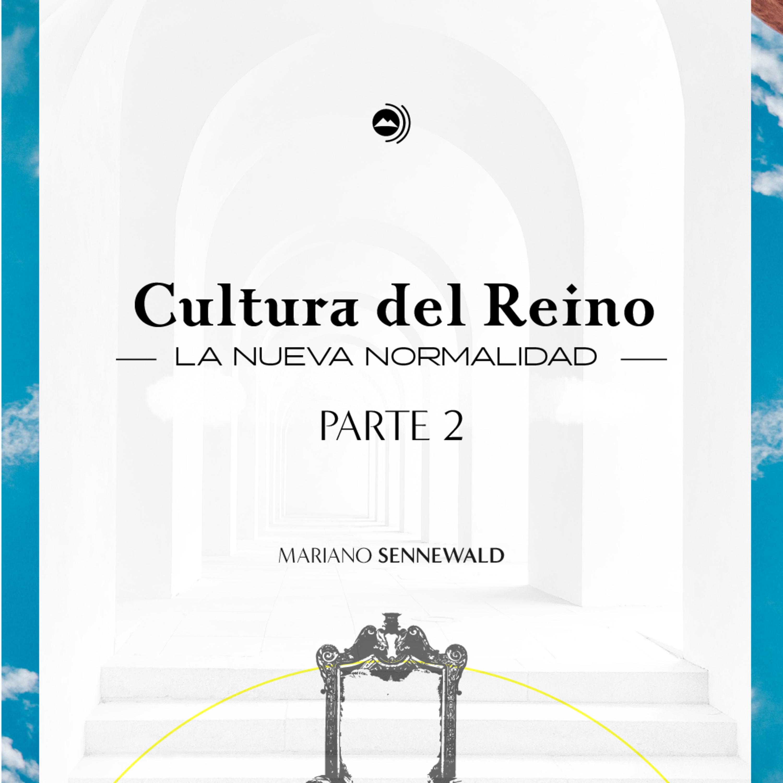 Cultura del Reino - La nueva normalidad - PARTE 2 | Mariano Sennewald - MISION PODCAST