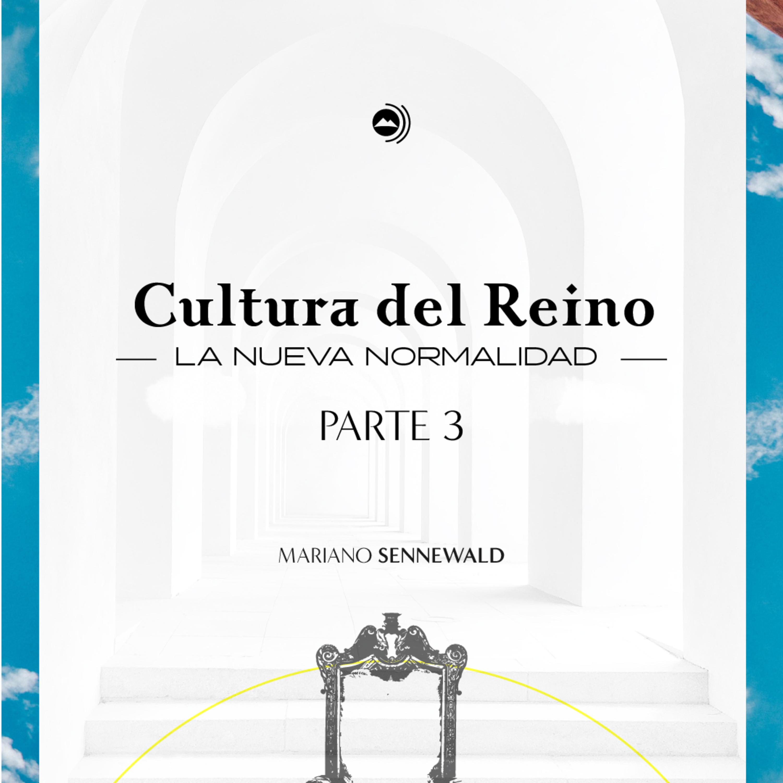 Cultura del Reino - La nueva normalidad - PARTE 3 | Mariano Sennewald - MISION PODCAST