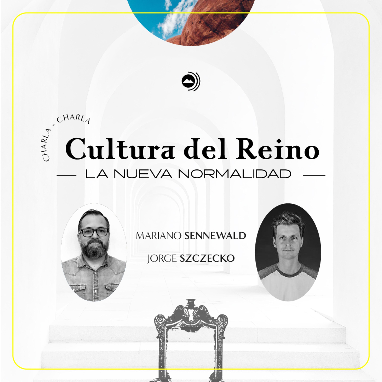 Cultura del Reino - La nueva normalidad - Mariano Sennewald con Jorge Zscsko
