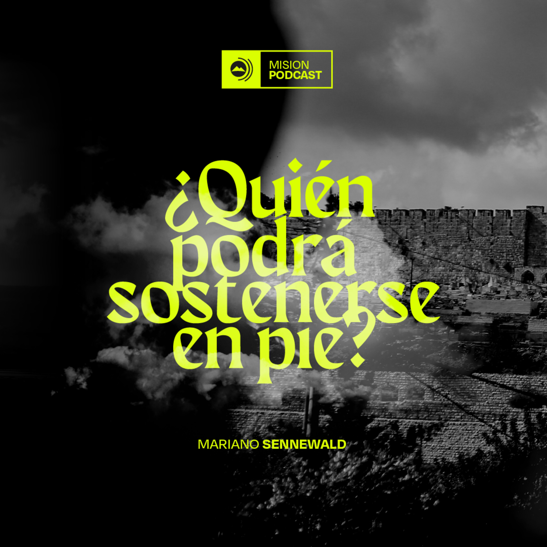 ¿Quién podrá sostenerse en pie? | Mariano Sennewald - MISION PODCAST