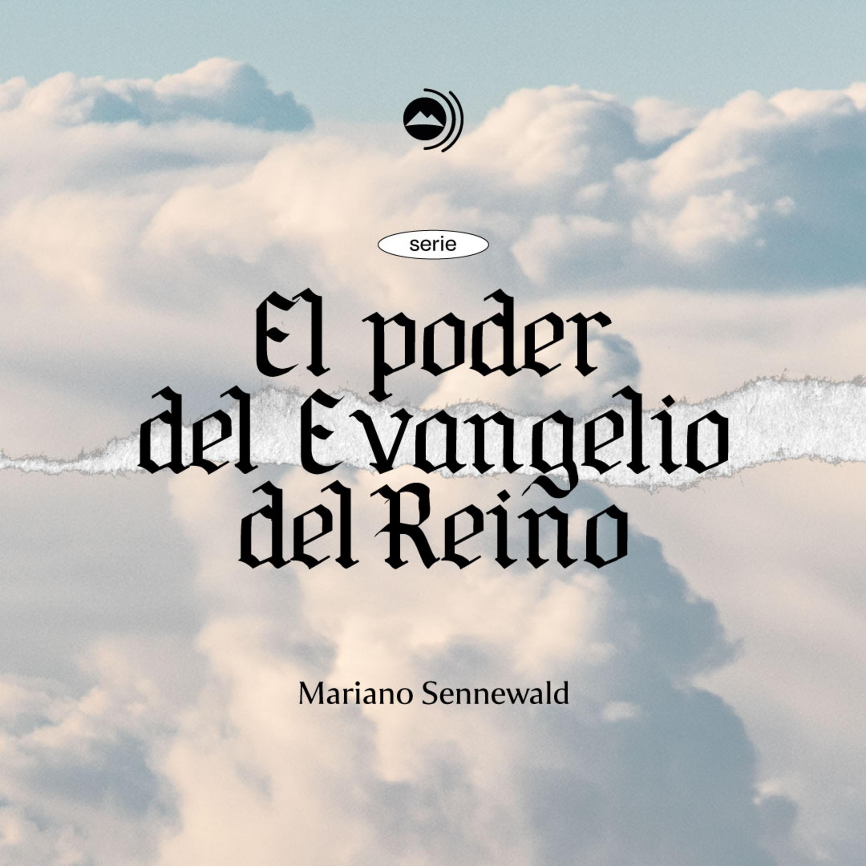 Serie: El poder del Evangelio del Reino | Mariano Sennewald - MISION PODCAST