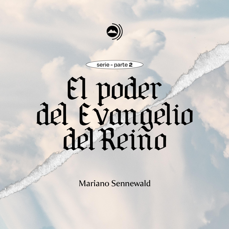 Serie: El poder del Evangelio del Reino - Parte 2 | Mariano Sennewald - MISION PODCAST