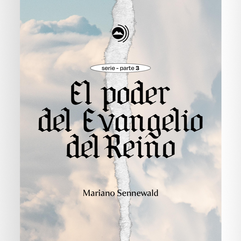 Serie: El poder del evangelio del Reino - Parte 3 | Mariano Sennewald - MISION PODCAST