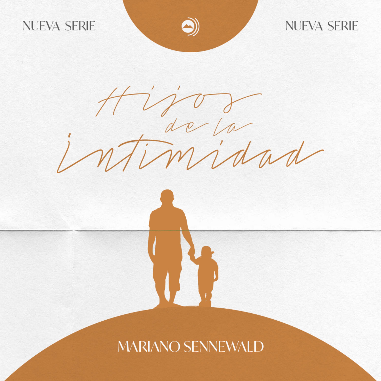 Hijos de la Intimidad - Series MiSion | Mariano Sennewald - MISION PODCAST