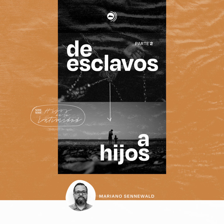 De esclavos a hijos - Series MiSion | Mariano Sennewald - MISION PODCAST