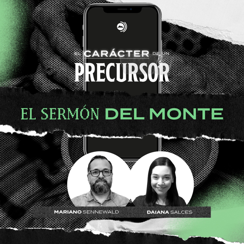 El Sermón del Monte - El Carácter de un Precursor | Mariano Sennewald & Daiana Salces - MISION PODCAST