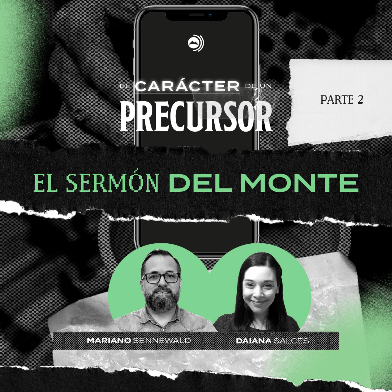 El Sermón del Monte (Parte 2) - El Carácter de un Precursor | Mariano Sennewald y Daiana Salces - MISION PODCAST
