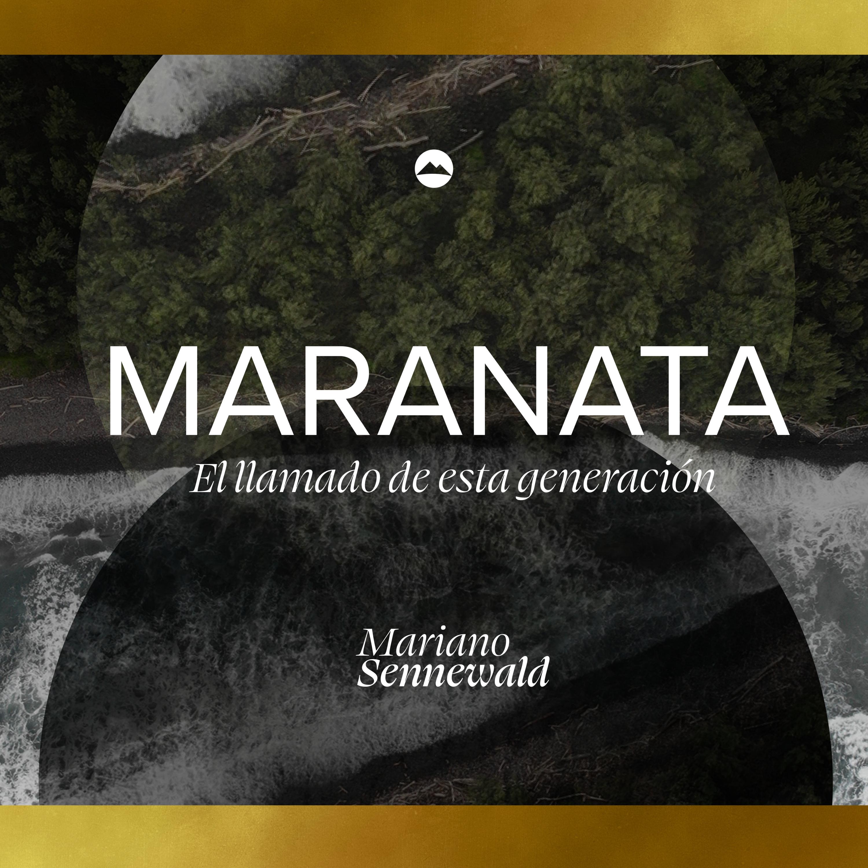 Maranata | El llamado de esta generación | Mariano Sennewald