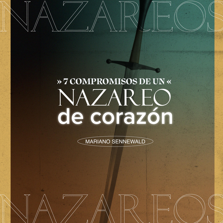 7 compromisos de un Nazareo de corazón | Mariano Sennewald | MiSion Podcast