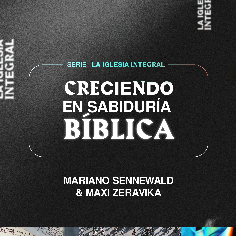 La iglesia integral - Parte 4: Creciendo en sabiduría bíblica | Mariano Sennewald & Maxi Zeravika | MiSion Podcast