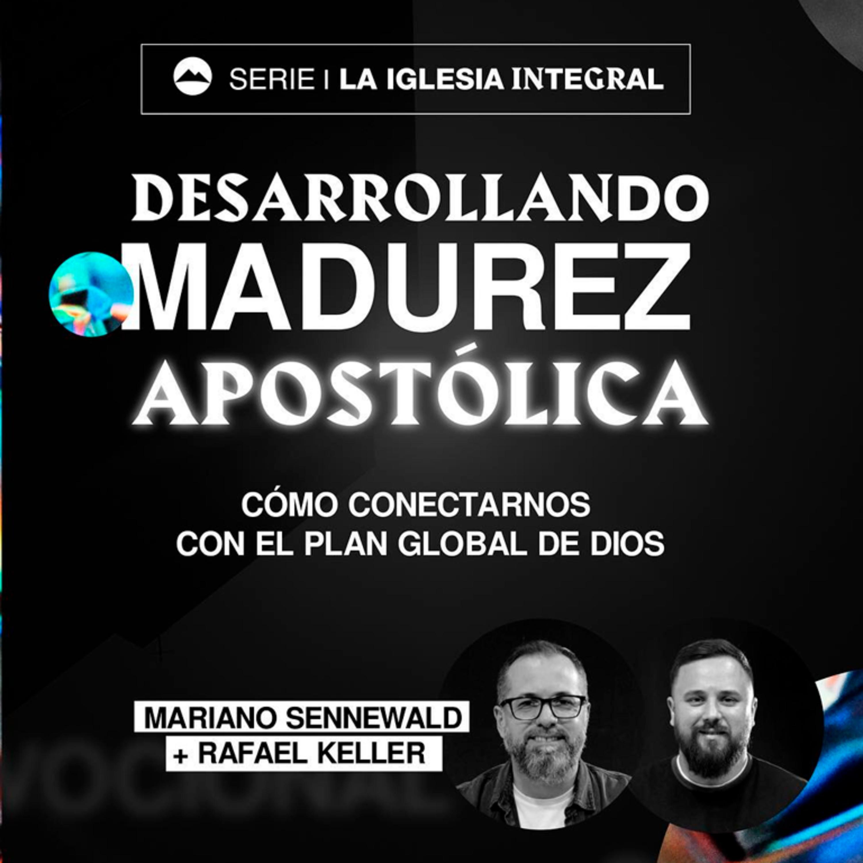 La iglesia integral - Parte 6: Desarrollando madurez apostólica | Mariano Sennewald & Rafa Keller | MiSion Podcast