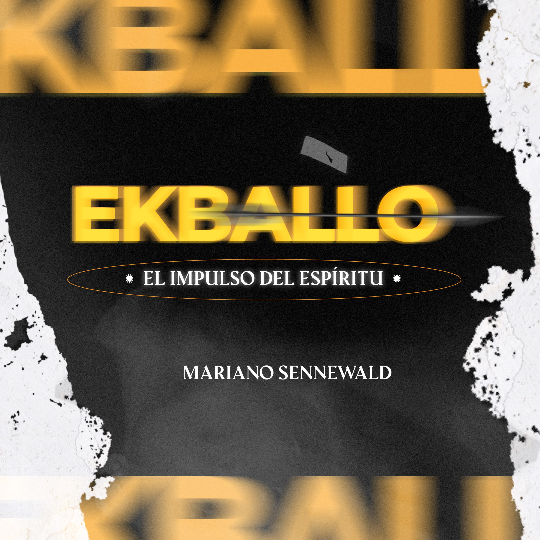 EKBALLO - El impulso del Espíritu | Mariano Sennewald - MiSion Podcast