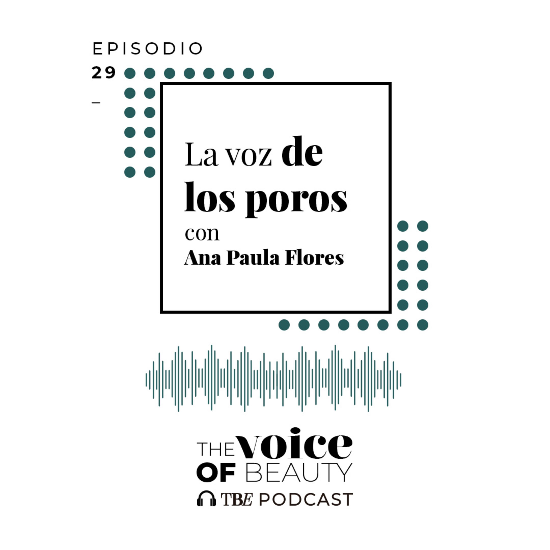 E29 - La voz de los poros con Ana Paula Flores