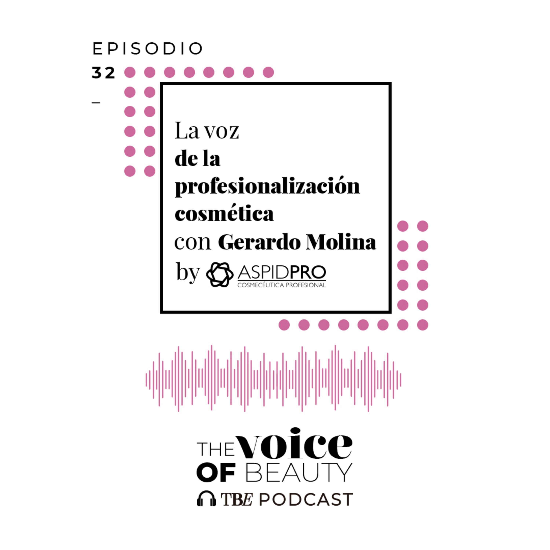 E32 - La voz de la profesionalización cosmética con Gerardo Molina